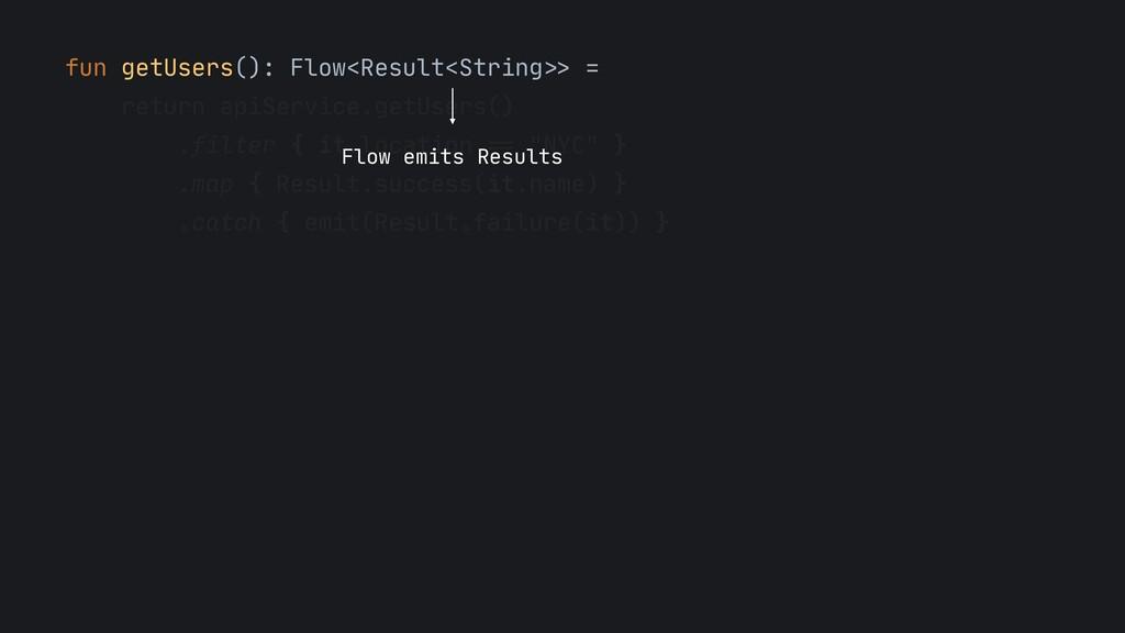 """fun getUsers(): Flow<Result<String"""">> =  return..."""