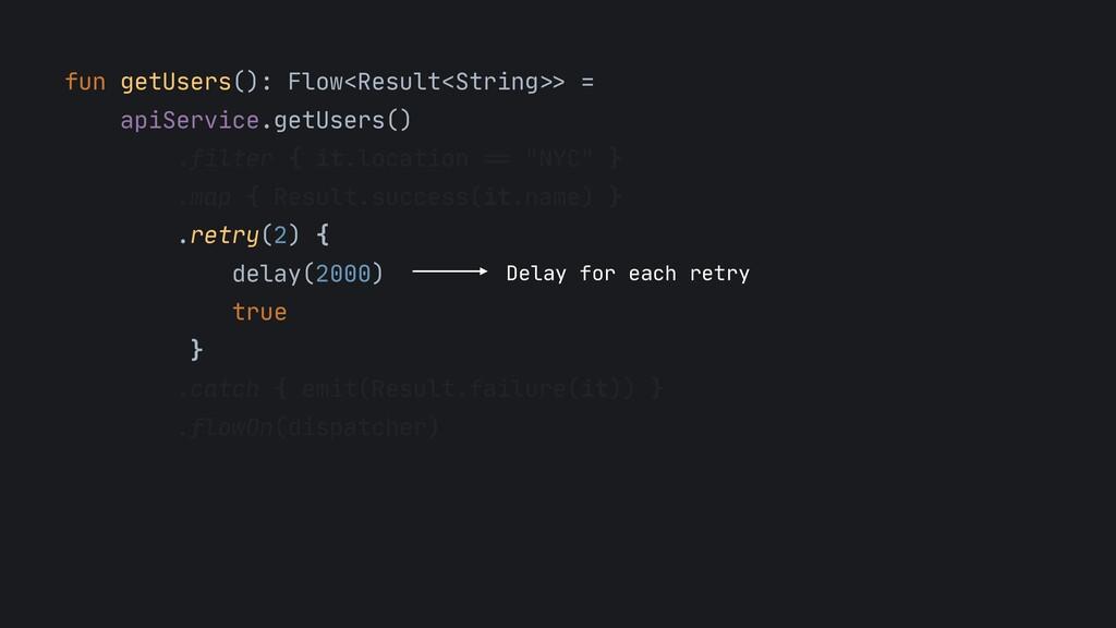 "fun getUsers(): Flow<Result<String"">> =  apiSer..."