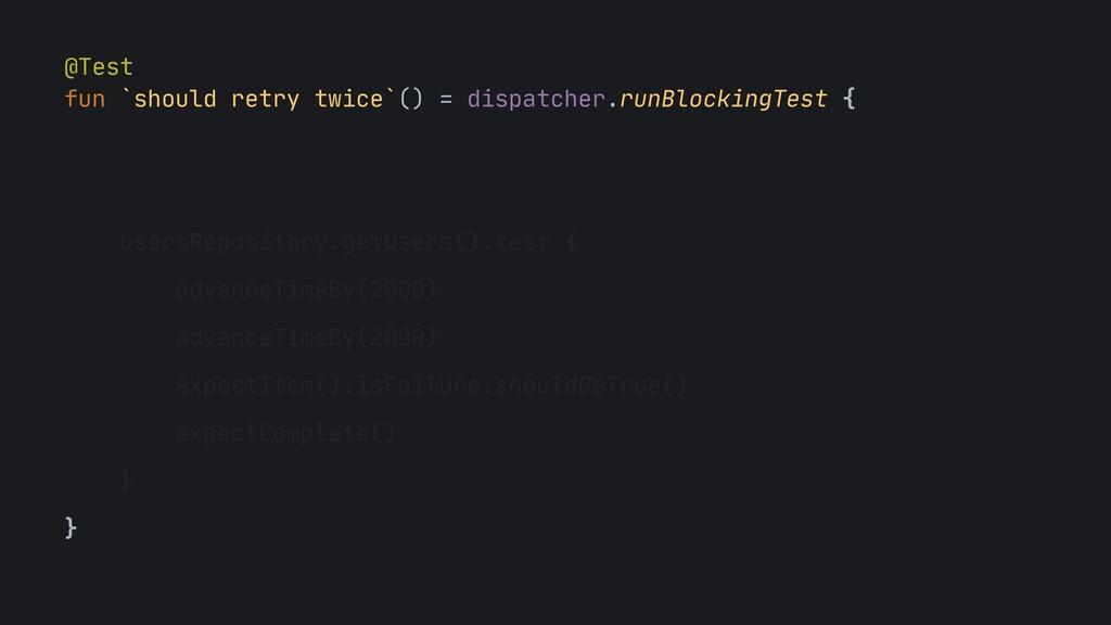@Test  fun `should retry twice`() = dispatcher....