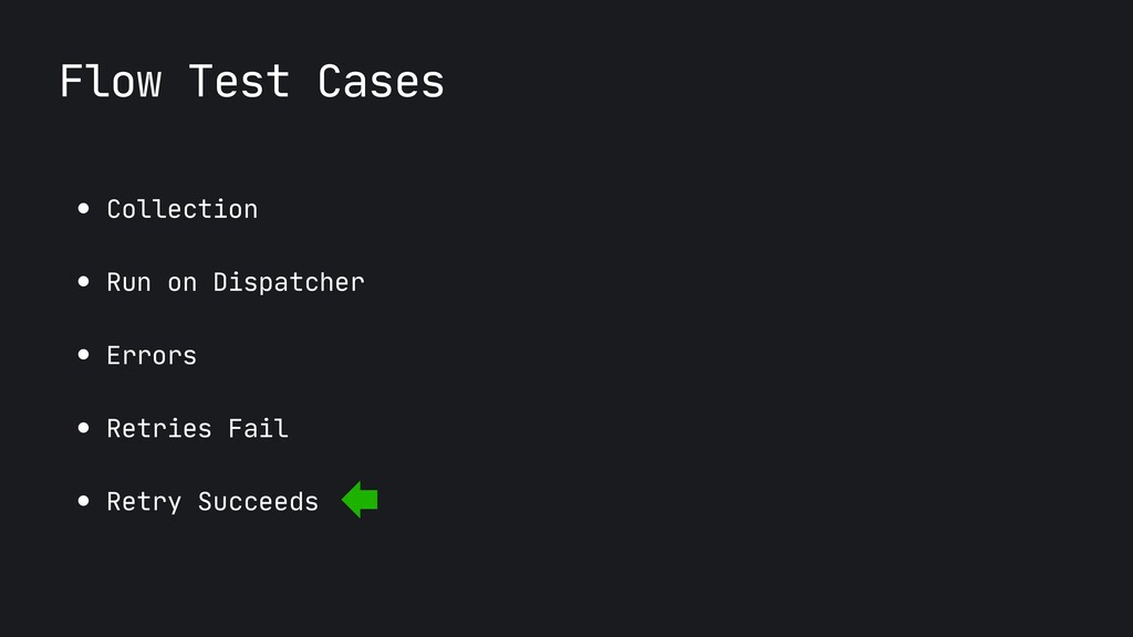 Flow Test Cases ● Collection  ● Run on Dispatch...