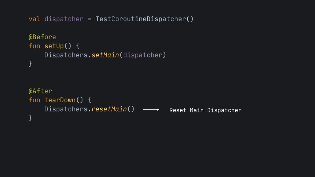 val dispatcher = TestCoroutineDispatcher()  @Be...
