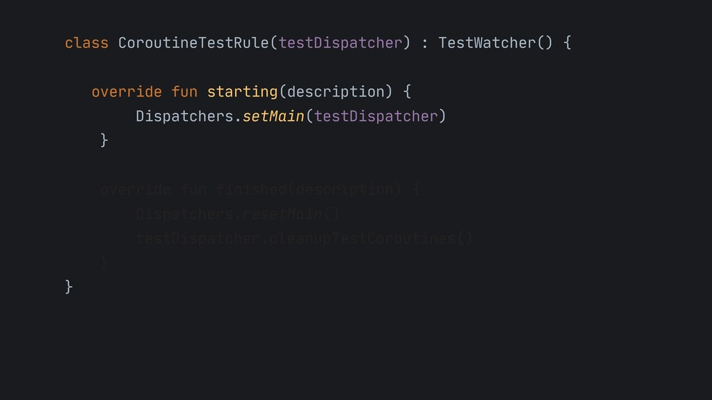 class CoroutineTestRule(testDispatcher) : TestW...