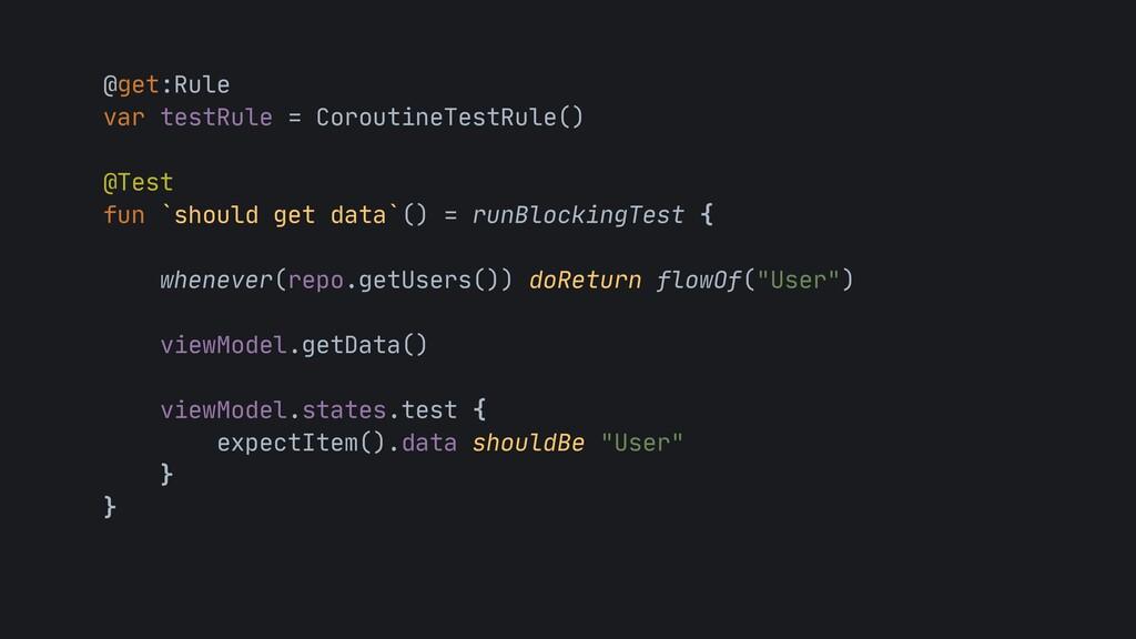 @get:Rule  var testRule = CoroutineTestRule()  ...