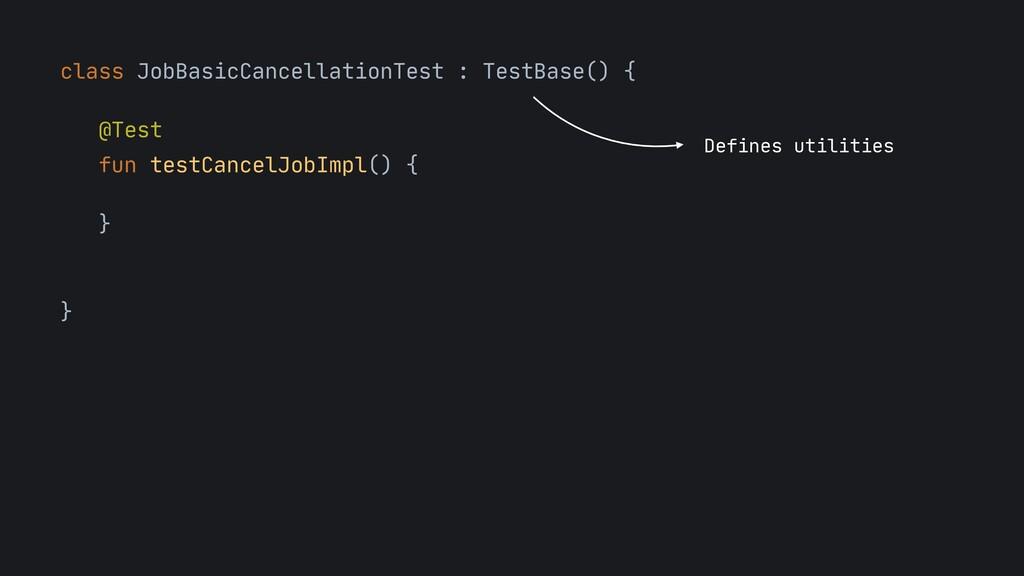 class JobBasicCancellationTest : TestBase() {  ...