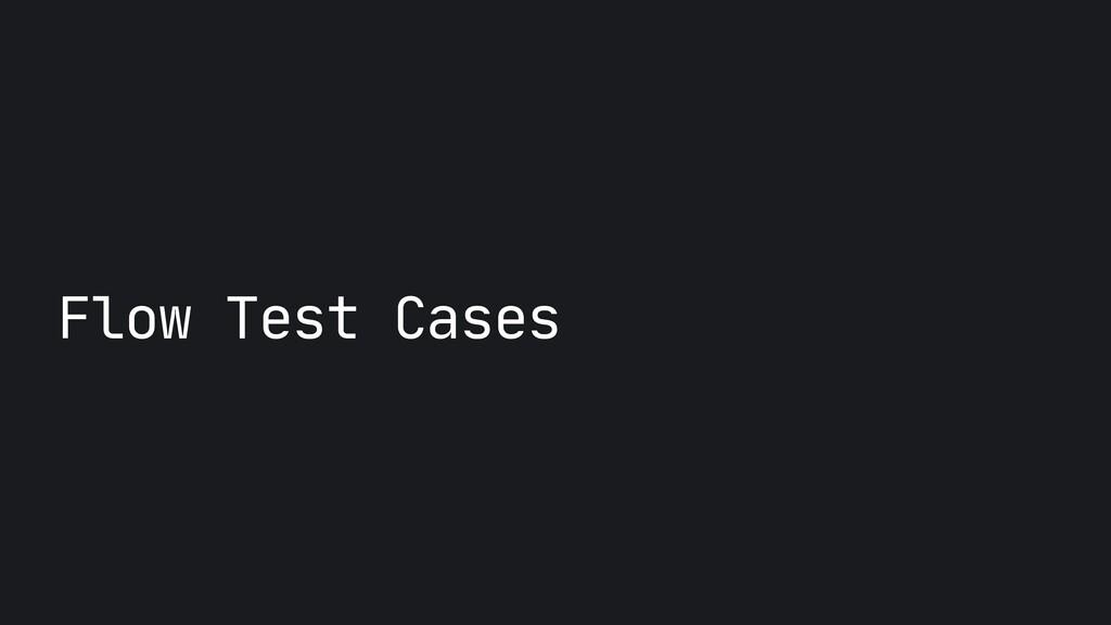 Flow Test Cases