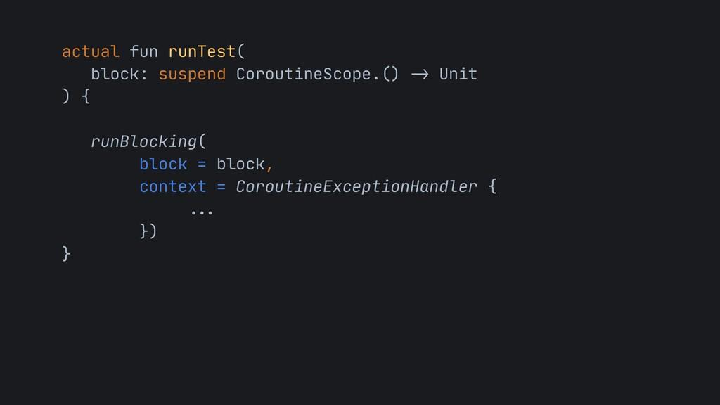 actual fun runTest(  block: suspend CoroutineSc...