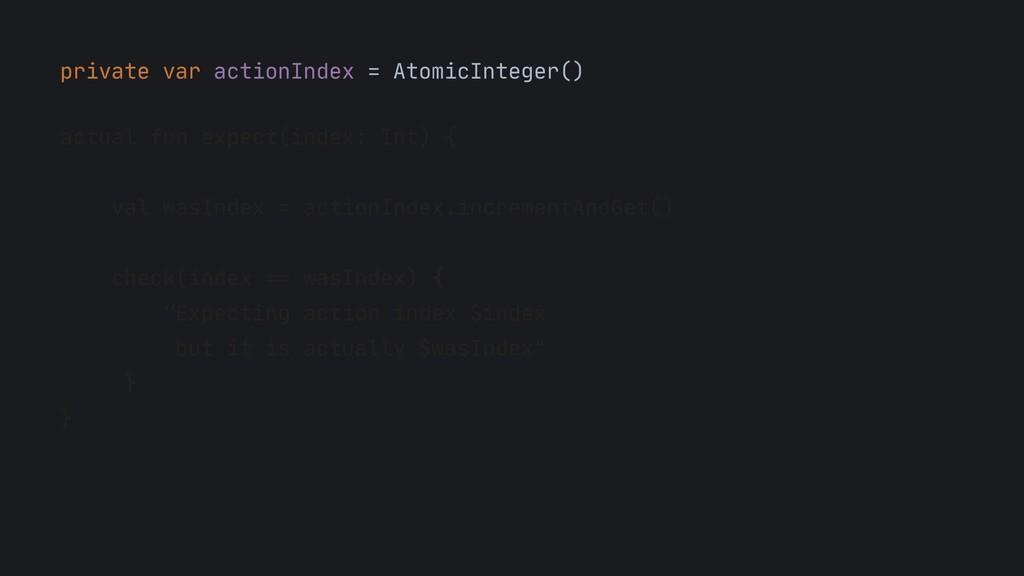 private var actionIndex = AtomicInteger()  actu...