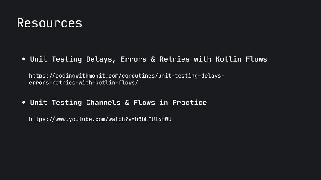 Resources ● Unit Testing Delays, Errors & Retri...