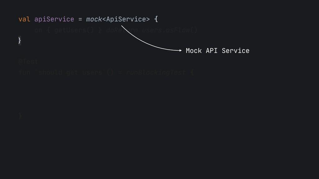 val apiService = mock<ApiService> {  on { getUs...