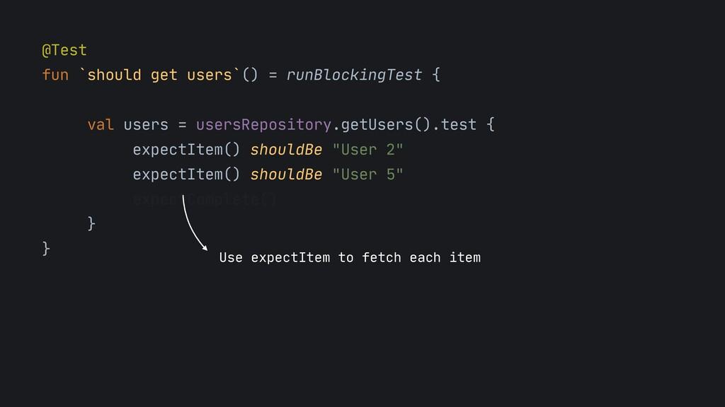 @Test  fun `should get users`() = runBlockingTe...