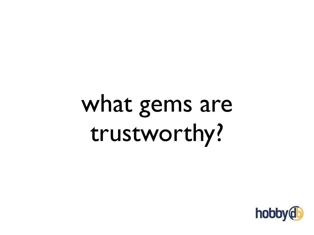 what gems are trustworthy?