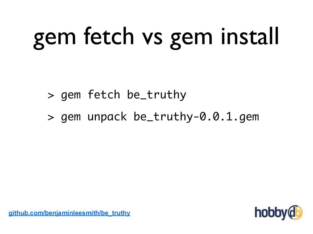 gem fetch vs gem install > gem fetch be_truthy ...