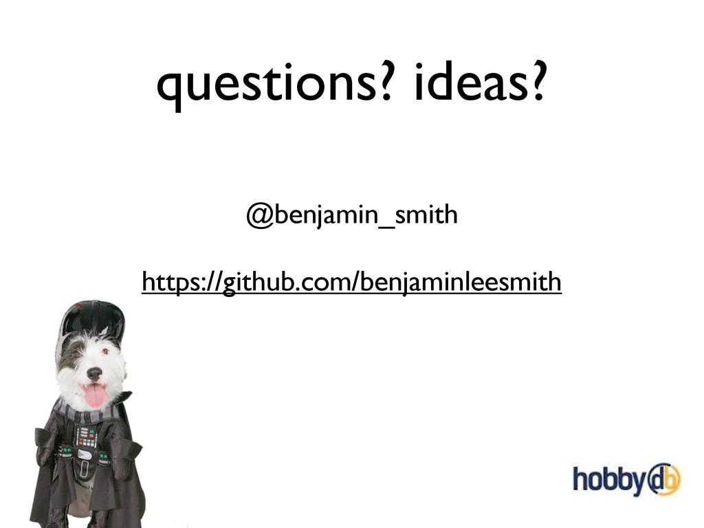 questions? ideas? @benjamin_smith https://githu...