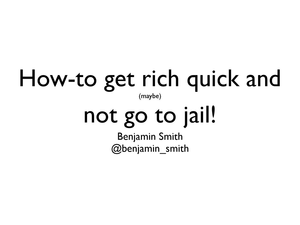 How-to get rich quick and (maybe) not go to jai...