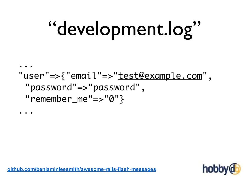 """""""development.log"""" ... """"user""""=>{""""email""""=>""""test@e..."""