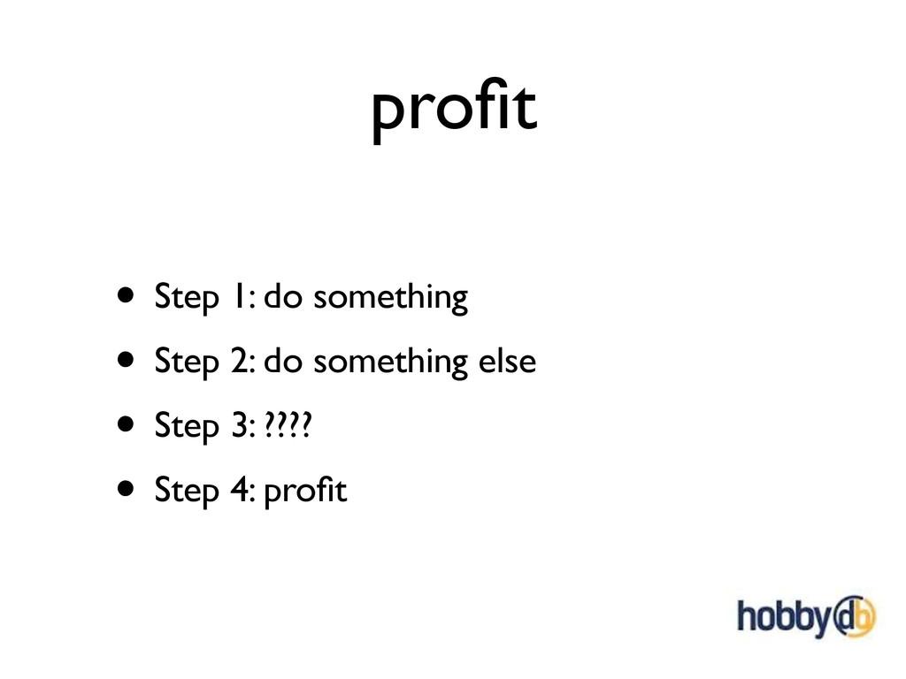 profit • Step 1: do something • Step 2: do somet...