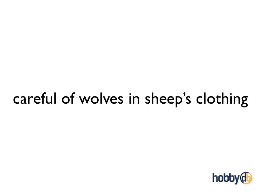 careful of wolves in sheep's clothing