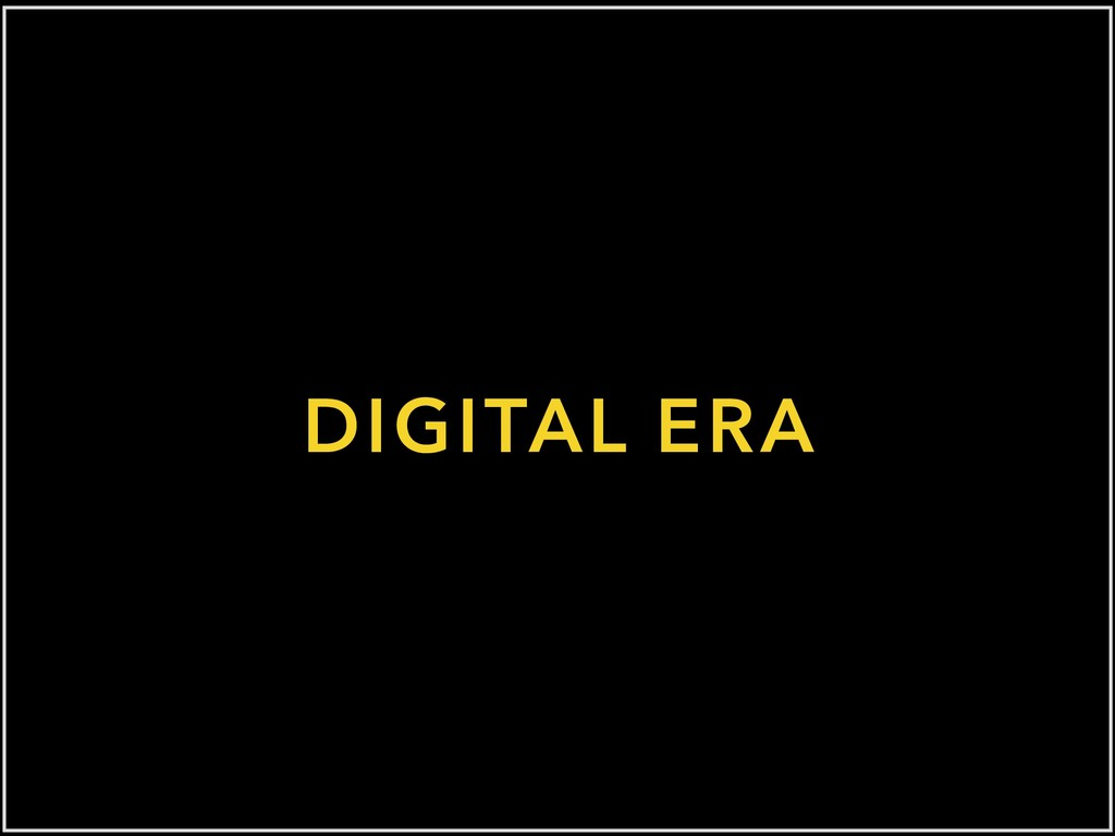 DIGITAL ERA