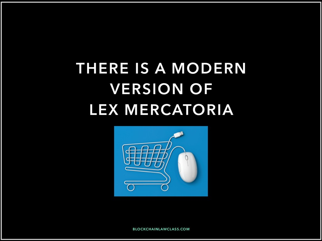 THERE IS A MODERN VERSION OF LEX MERCATORIA BLO...