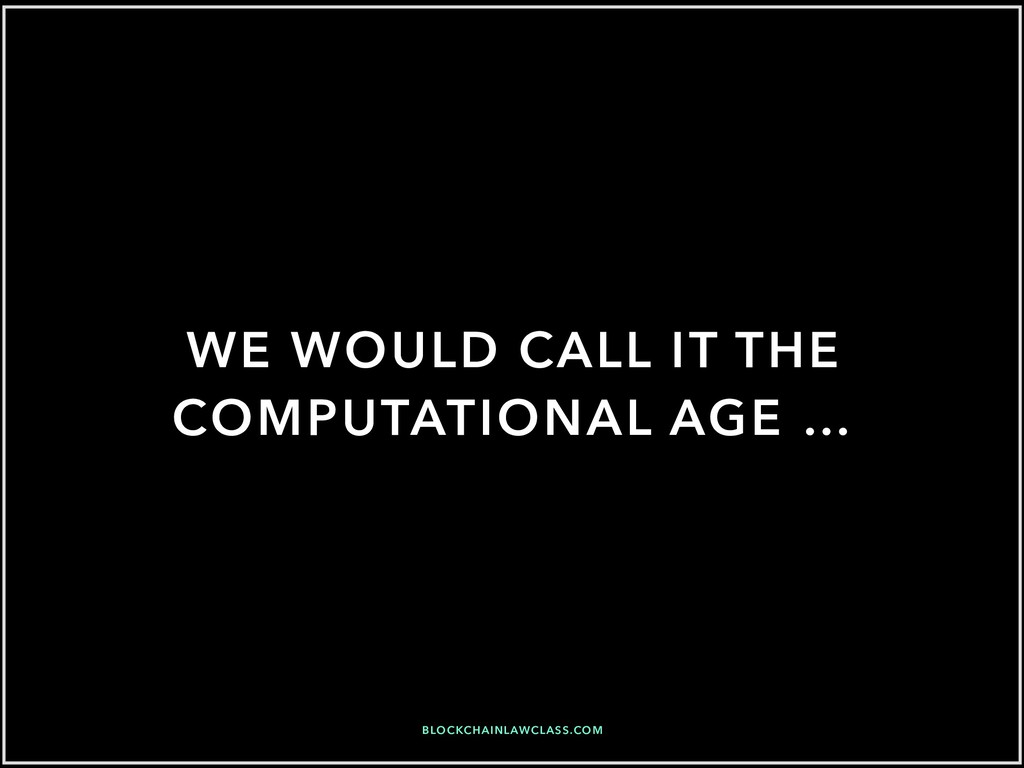 WE WOULD CALL IT THE COMPUTATIONAL AGE … BLOCKC...