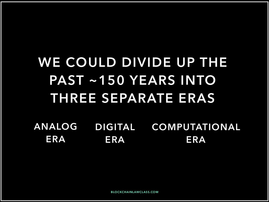 WE COULD DIVIDE UP THE PAST ~150 YEARS INTO THR...