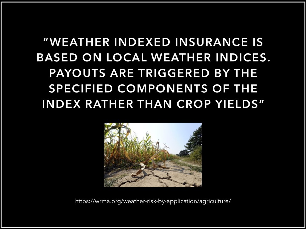 """WEATHER INDEXED INSURANCE IS BASED ON LOCAL WE..."