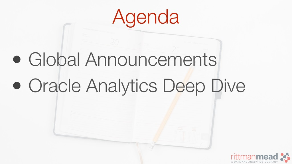 Agenda • Global Announcements • Oracle Analytic...