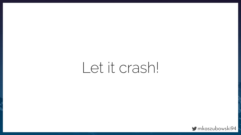 mkaszubowski94 Let it crash!