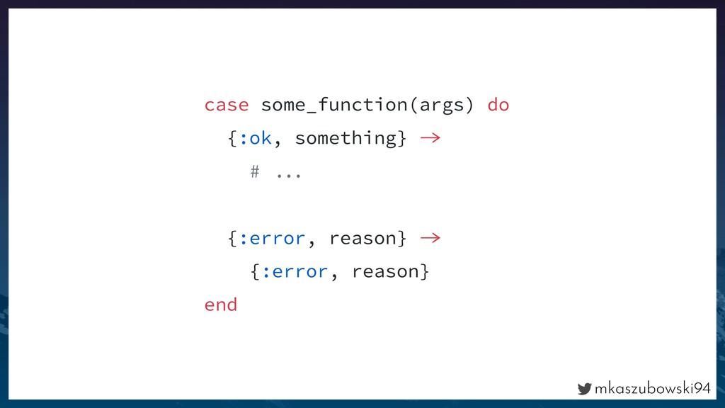 mkaszubowski94 case some_function(args) do {:ok...