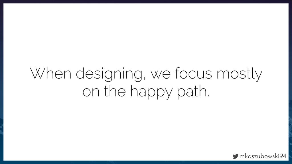 mkaszubowski94 When designing, we focus mostly ...
