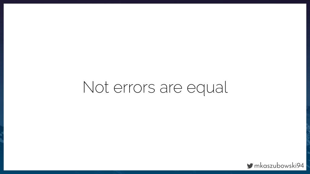 mkaszubowski94 Not errors are equal