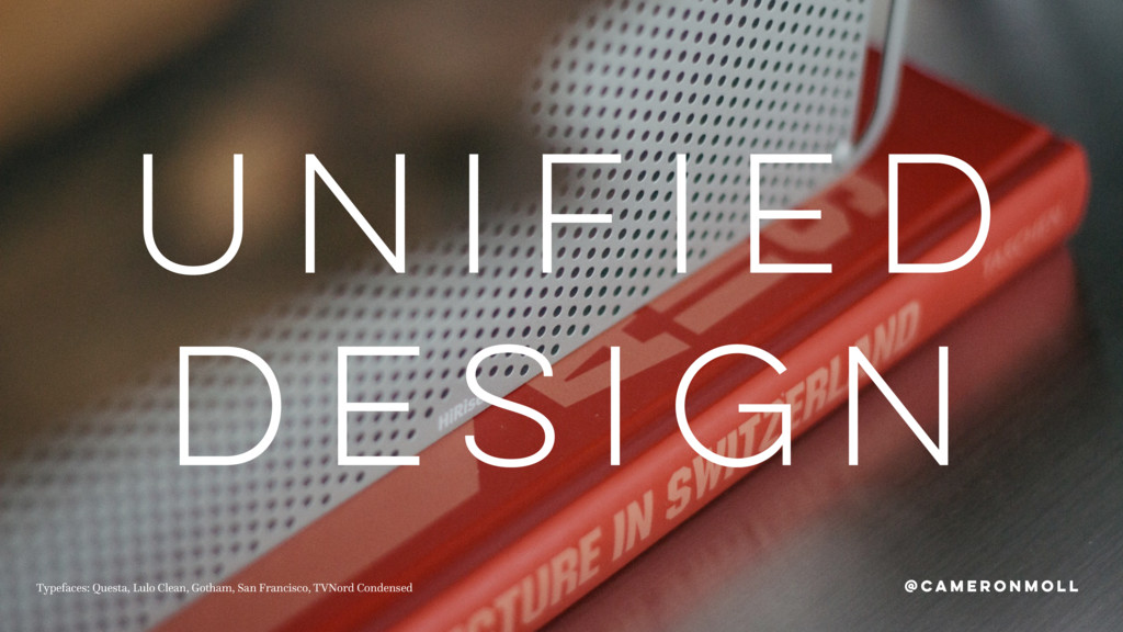 UNIFIED DESIGN @CAMERONMOLL Typefaces: Questa, ...