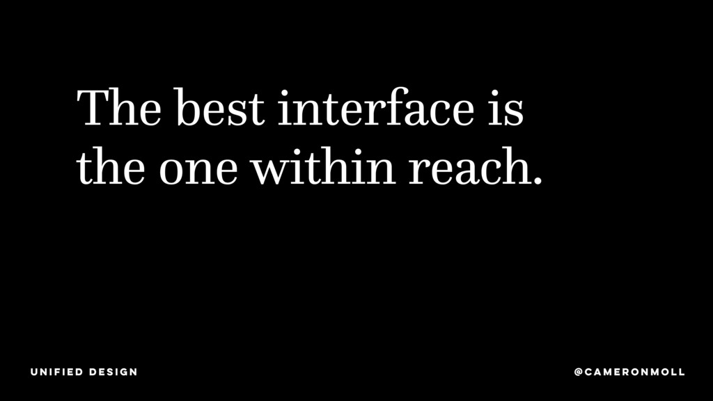 The best interface is the one within reach. @CA...