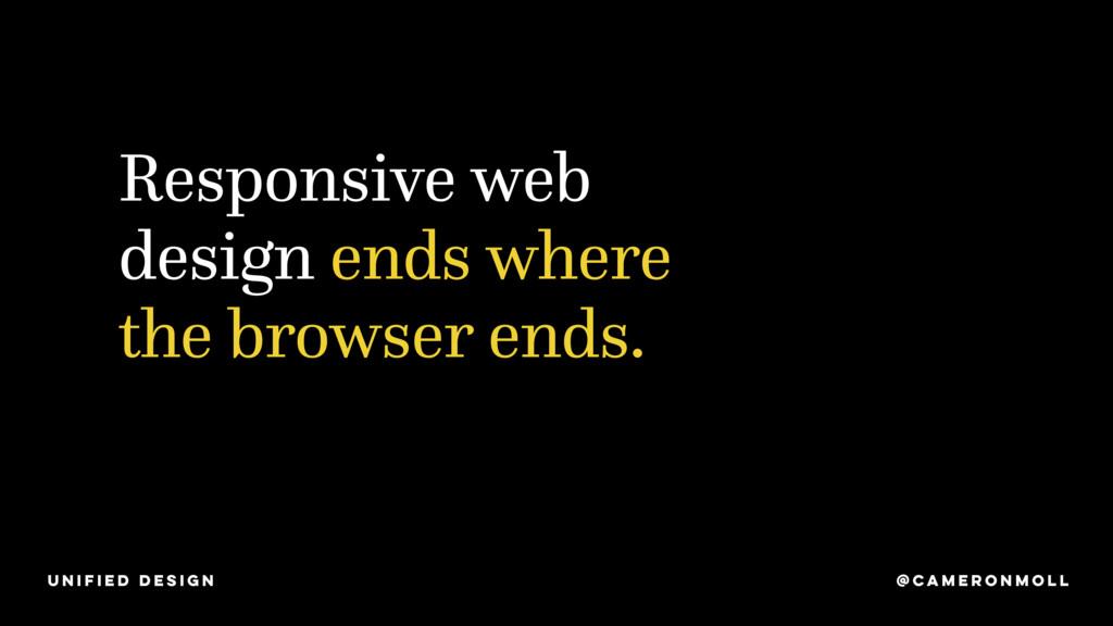 Responsive web design ends where the browser en...