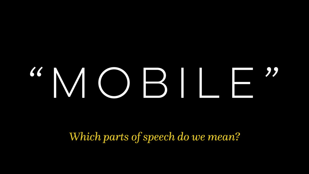 """""""MOBILE"""" Which parts of speech do we mean?"""