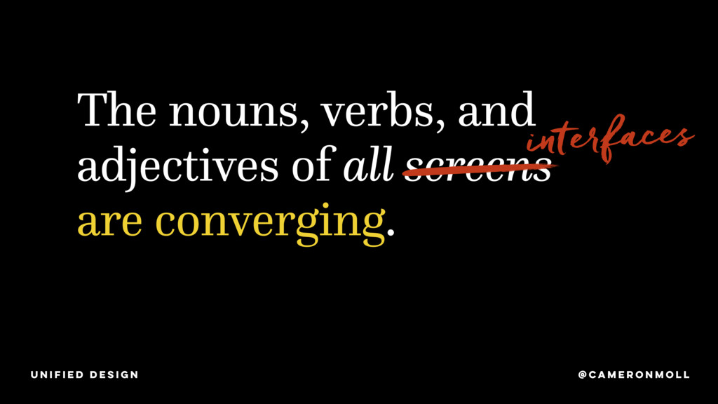 The nouns, verbs, and adjectives of all screens...