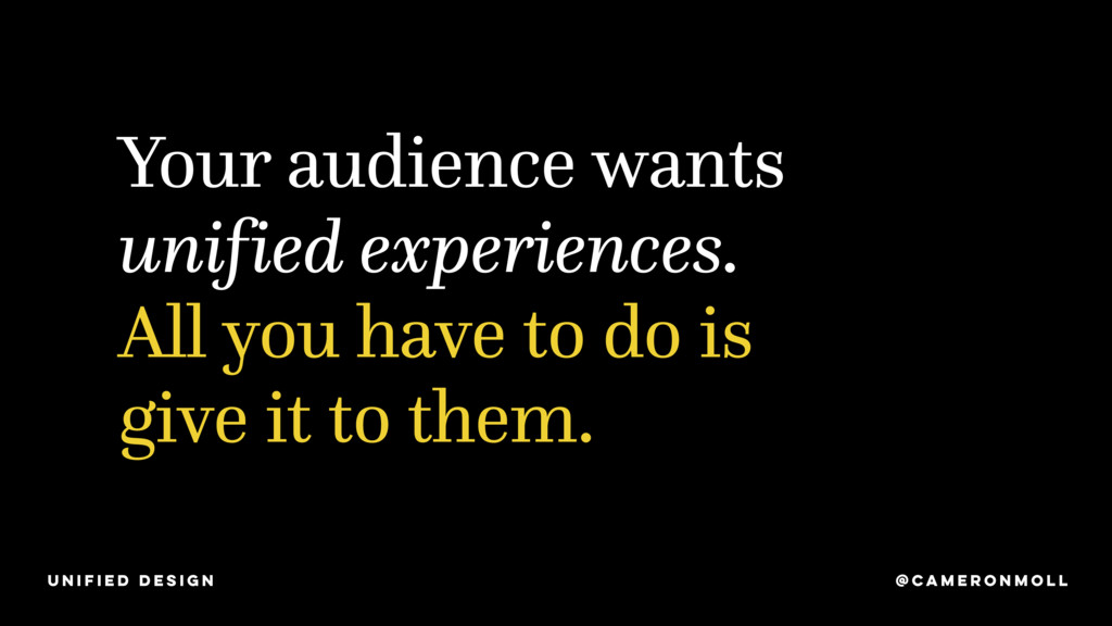 Your audience wants unified experiences. All yo...