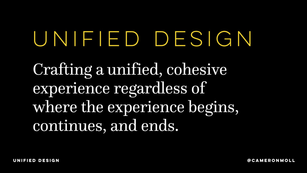 Crafting a unified, cohesive experience regardl...