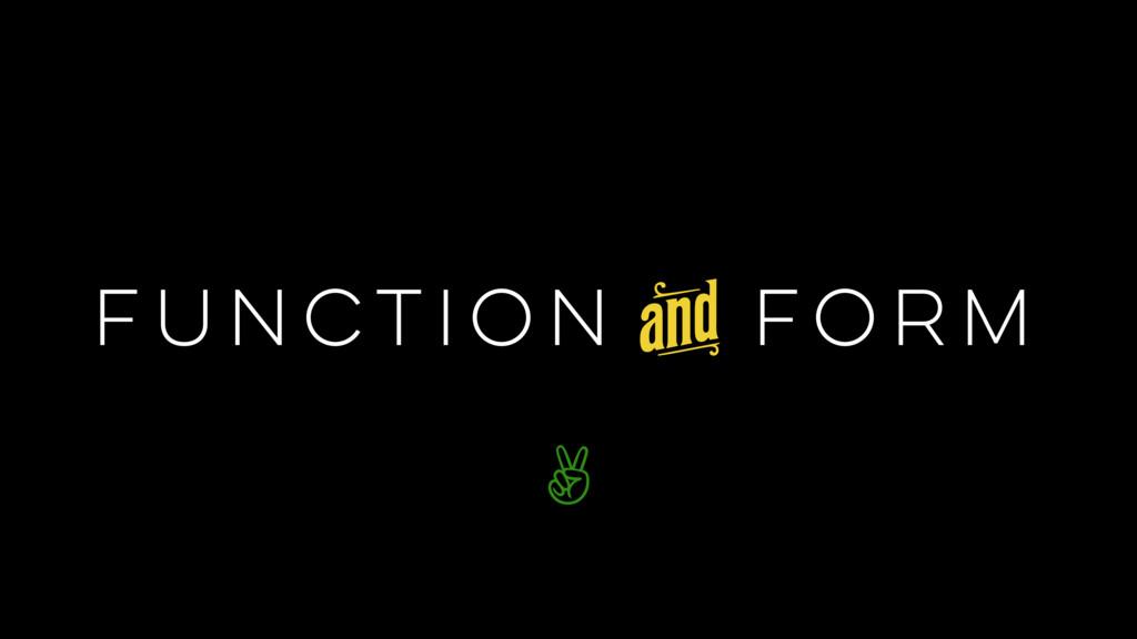 FUNCTION > FORM k ✌