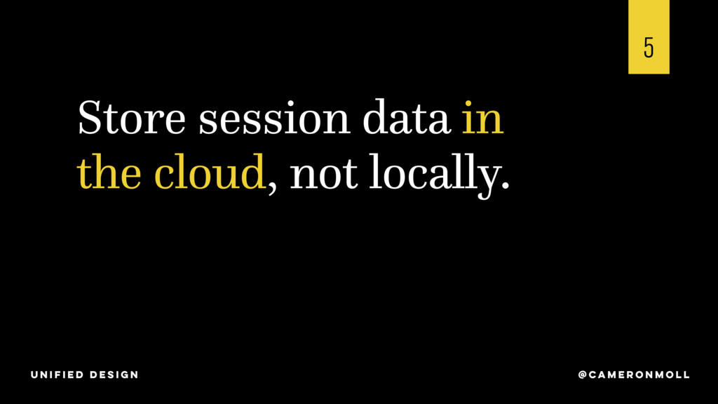 Store session data in the cloud, not locally. 5...