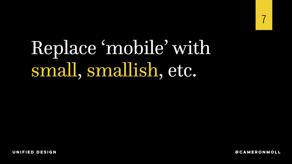 Replace 'mobile' with small, smallish, etc. 7 @...