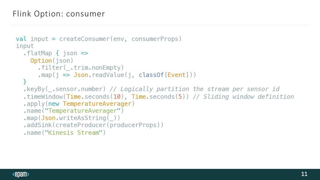 Flink Option: consumer 11 val input = createCon...