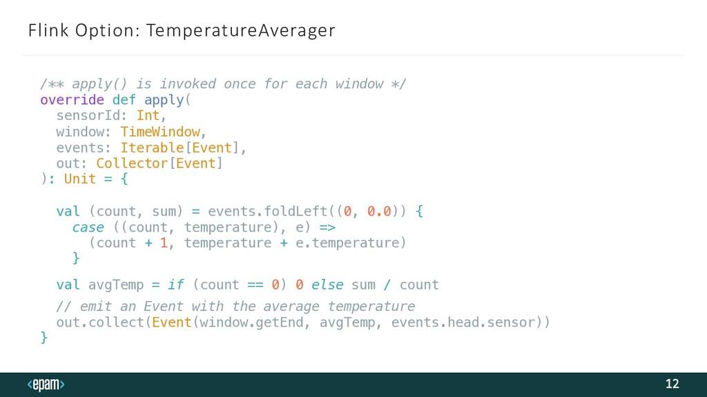 Flink Option: TemperatureAverager 12 /** apply(...