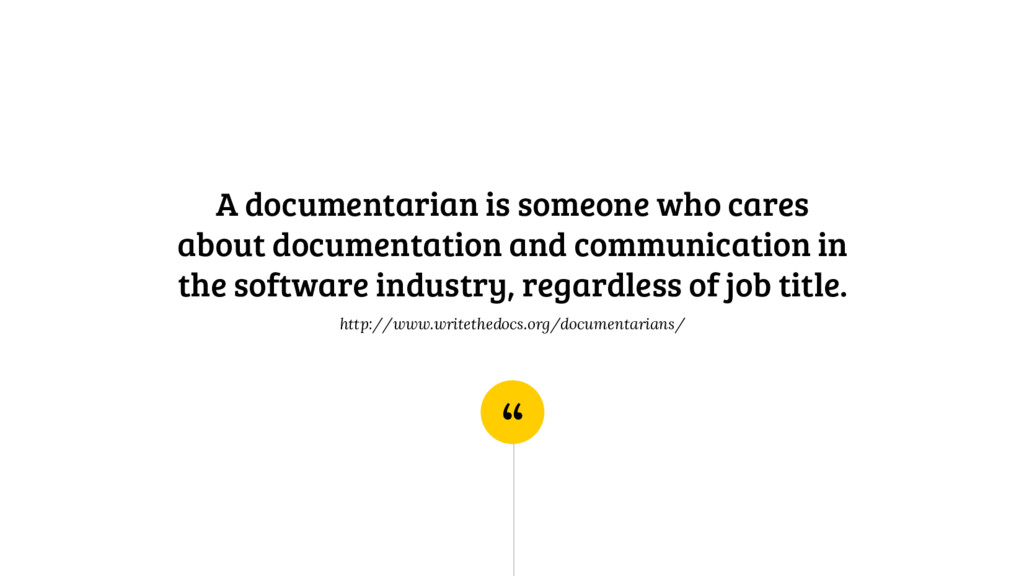 """ A documentarian is someone who cares about do..."