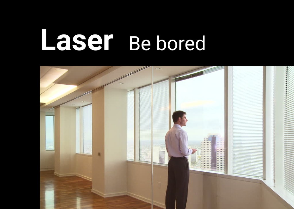 Laser Be bored