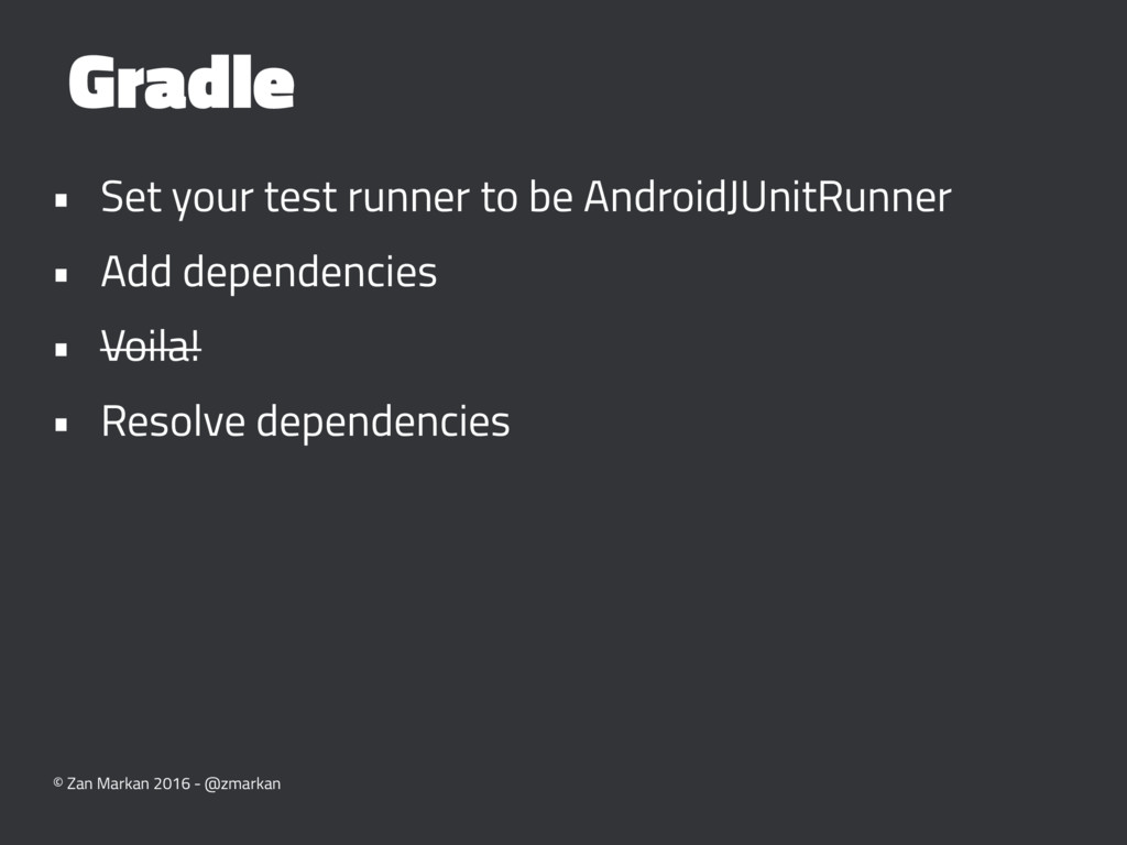 Gradle • Set your test runner to be AndroidJUni...