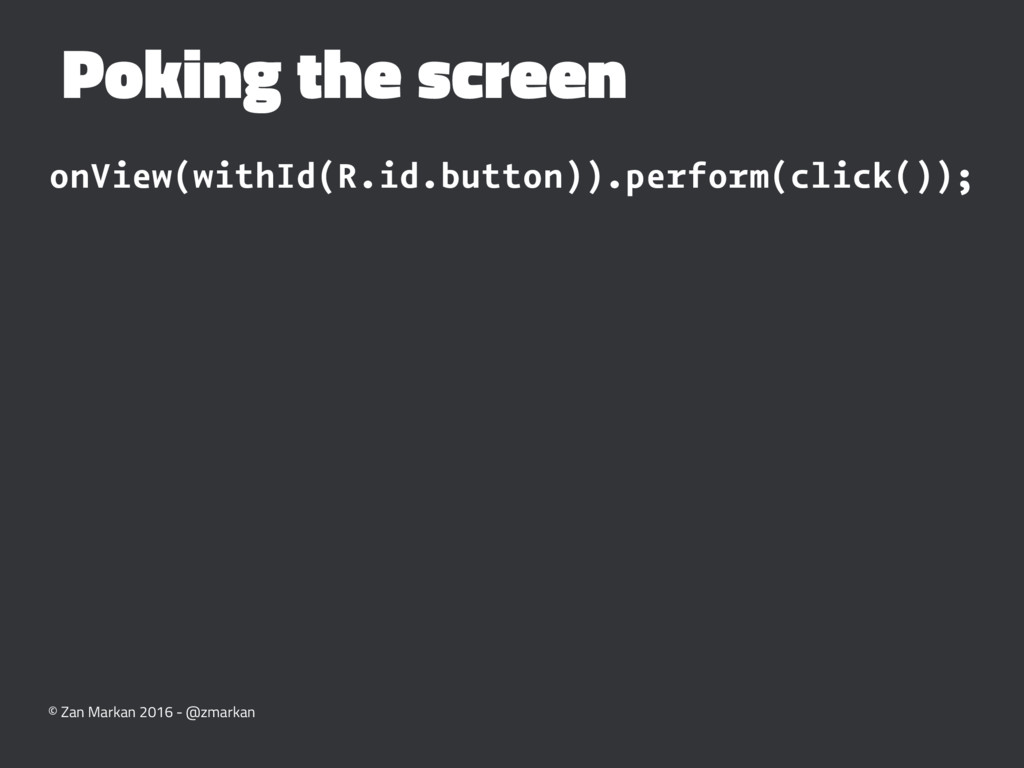 Poking the screen onView(withId(R.id.button)).p...