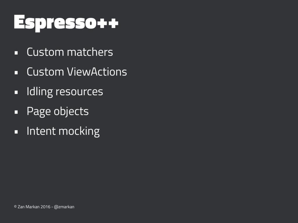 Espresso++ • Custom matchers • Custom ViewActio...