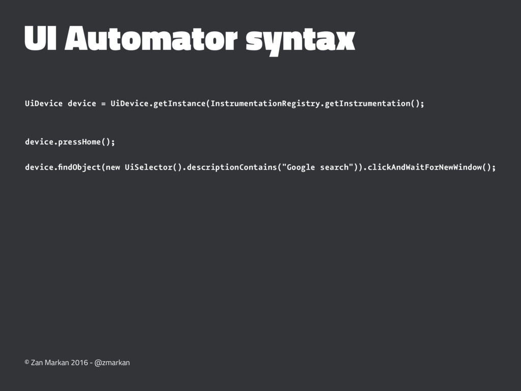 UI Automator syntax UiDevice device = UiDevice....