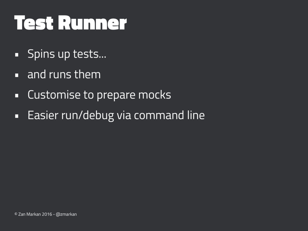 Test Runner • Spins up tests... • and runs them...